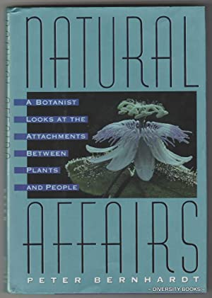 NATURAL AFFAIRS : A Botanist Looks at the Attachments Between Plants and People. (Signed Copy)