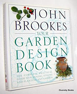 YOUR GARDEN DESIGN BOOK : Complete Practical Guide to Planning, Styling and Planting Any Garden