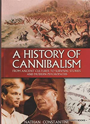 A HISTORY OF CANNIBALISM : From Ancient Cultures to Survival Stories and Modern Psychopaths