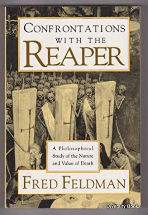 CONFRONTATIONS WITH THE REAPER : A Philosophical Study of the Nature and Value of Death