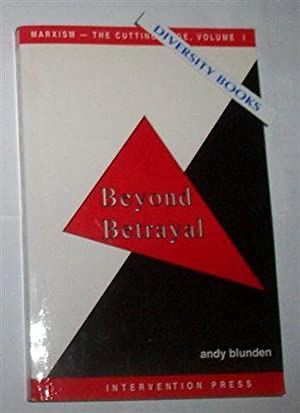 BEYOND BETRAYAL: Marxism-The Cutting Edge, Volume 1