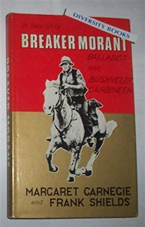 IN SEARCH OF BREAKER MORANT Balladist and: Margaret Carnegie and