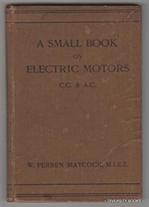 A SMALL BOOK ON ELECTRIC MOTORS FOR CONTINUOUS AND ALTERNATING CURRENTS
