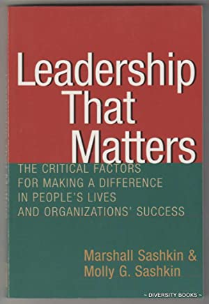 LEADERSHIP THAT MATTERS : The Critical Factors for Making a Difference in People's Lives and Orga...