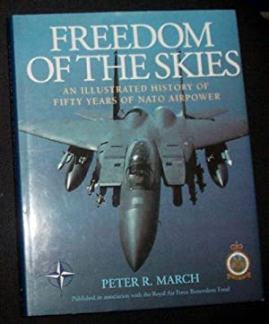 FREEDOM OF THE SKIES: An Illustrated History Of Fifty Years of NATO Airpower: March, Peter R.
