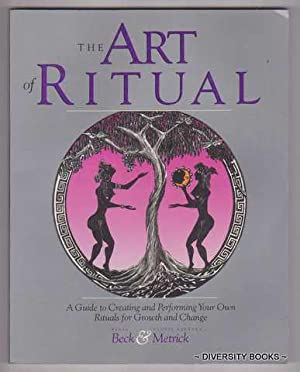 THE ART OF RITUAL : A Guide to Creating and Performing Your Own Rituals of Growth and Change