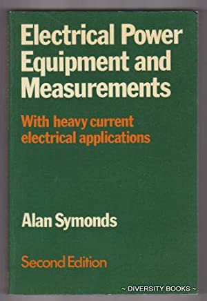 ELECTRICAL POWER EQUIPMENT AND MEASUREMENTS : With Heavy Current Electrical Applications. Second ...