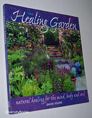 THE HEALING GARDEN : Natural Healing for Mind, Body and Soul