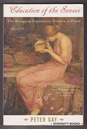 EDUCATION OF THE SENSES. Volume 1. The Bourgeois Experience : Victoria to Freud