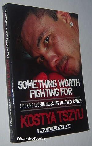 SOMETHING WORTH FIGHTING FOR : A Boxing: Tszyu, Kostya