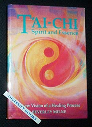 T'AI CHI Spirit and Essence: A New Vision of a Healing Process: Milne, Beverley