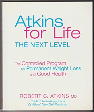 ATKINS FOR LIFE : The Complete Controlled Carb Program for Permanent Weight Loss and Good Health