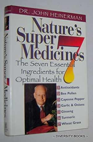 NATURE'S SUPER 7 MEDICINES : The Seven Essential Ingredients for Optimal Health