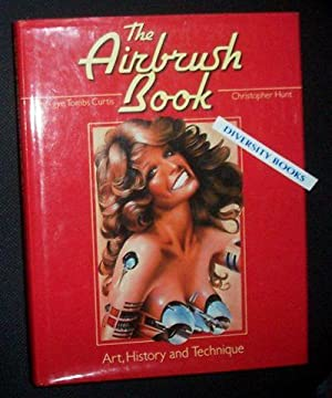 THE AIRBRUSH BOOK: Art, History and Technique: Curtis, Seng-Gye Tombs, and Hunt, Christopher