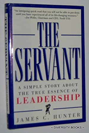 THE SERVANT : A Simple Story About the True Essence of Leadership