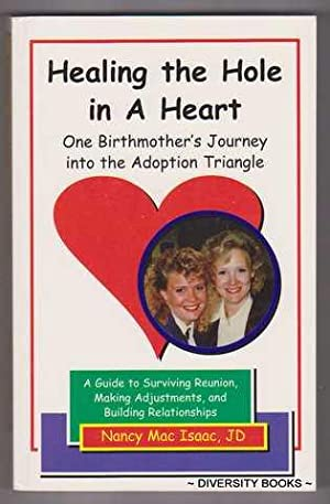 HEALING THE HOLE IN A HEART : One Birthmother's Journey Into the Adoption Triangle. (Signed Copy)