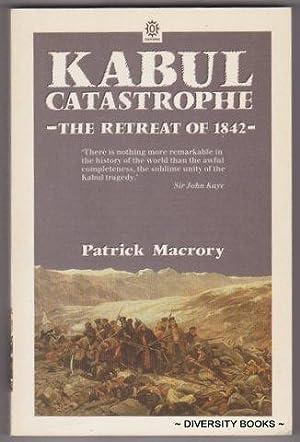 KABUL CATASTROPHE : The Story of the: Macrory, Patrick