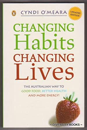 CHANGING HABITS, CHANGING LIVES : The Australian Way to Good Food, Better Health and More Energy!