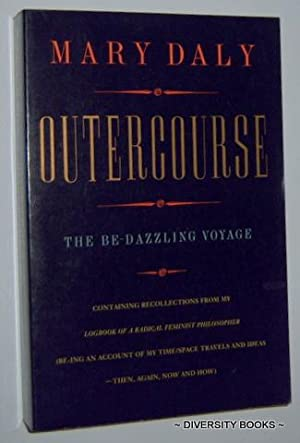 OUTERCOURSE : The Be-dazzling Voyage. Containing Recollections from my 'Logbook of a Radical Femi...
