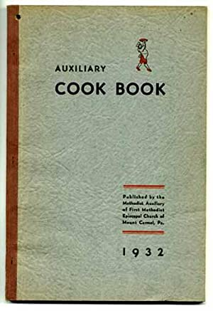 Auxiliary Cook Book A Compilation of Recipes Furnished By Cooks of Mount Carmel and Vicinity Comp...