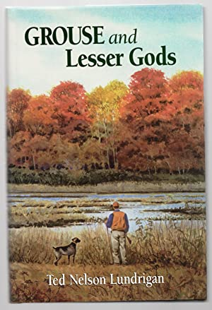 Grouse and Lesser Gods: Lundrigan Ted Nelson
