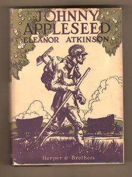 Johnny Appleseed The Romance of the Sower: Atkinson Eleanor