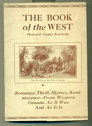 The Book of the West. Romance, Thrill, History, Reminiscence --From Western Canada As It Was and ...