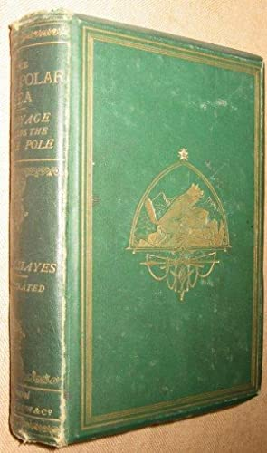 The Open Polar Sea. A Narrative of a Voyage of Discovery Towards the North Pole In the Schooner