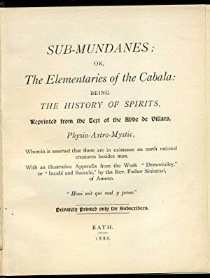 Sub-Mundanes; Or, The Elementaries of the Cabala: Being The History of Spirits, Reprinted from the ...