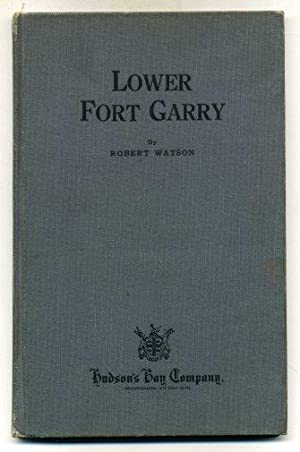 Lower Fort Garry A History of the Stone Fort.