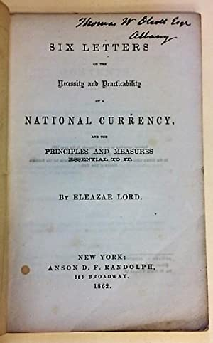SIX LETTERS ON THE NECESSITY AND PRACTICABILITY OF A NATIONAL CURRENCY, AND THE PRINCIPLES AND ME...