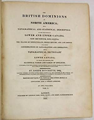 THE BRITISH DOMINIONS IN NORTH AMERICA; OR A TOPOGRAPHICAL AND STATISTICAL DESCRIPTION OF THE PRO...