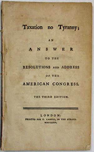 TAXATION NO TYRANNY; AN ANSWER TO THE RESOLUTIONS AND ADDRESS OF THE AMERICAN CONGRESS. THE THIRD...