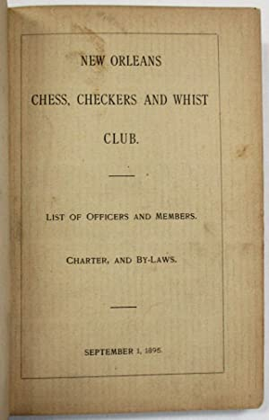 NEW ORLEANS CHESS, CHECKERS AND WHIST CLUB. LIST OF OFFICERS AND MEMBERS. CHARTER AND BY-LAWS. SE...