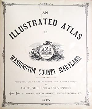 AN ILLUSTRATED ATLAS OF WASHINGTON COUNTY, MARYLAND. COMPILED, DRAWN AND PUBLISHED FROM ACTUAL SU...