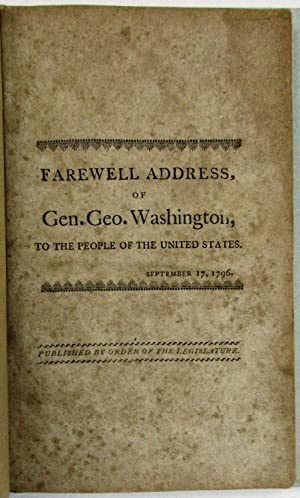 FAREWELL ADDRESS, OF GEN. GEO. WASHINGTON, TO THE PEOPLE OF THE UNITED STATES. SEPTEMBER 17, 1796...