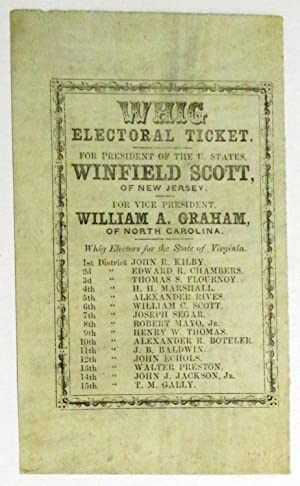 WHIG ELECTORAL TICKET. FOR PRESIDENT OF THE U. STATES. WINFIELD SCOTT, OF NEW JERSEY. FOR VICE ...