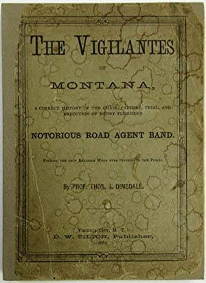 THE VIGILANTES OF MONTANA, OR, POPULAR JUSTICE IN THE ROCKY MOUNTAINS. BEING A CORRECT AND IMPART...