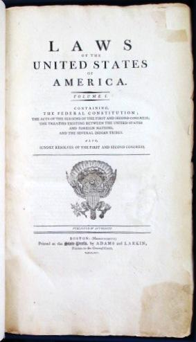 LAWS OF THE UNITED STATES OF AMERICA. VOLUME I. CONTAINING, THE FEDERAL CONSTITUTION; THE ACTS OF...