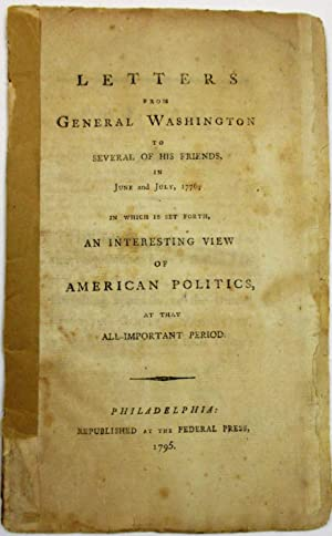 LETTERS FROM GENERAL WASHINGTON TO SEVERAL OF HIS FRIENDS, IN JUNE AND JULY, 1776; IN WHICH IS SE...