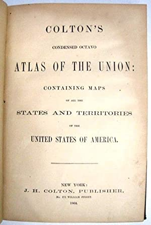 COLTON'S CONDENSED OCTAVO ATLAS OF THE UNION: CONTAINING MAPS OF ALL THE STATES AND TERRITORIES O...