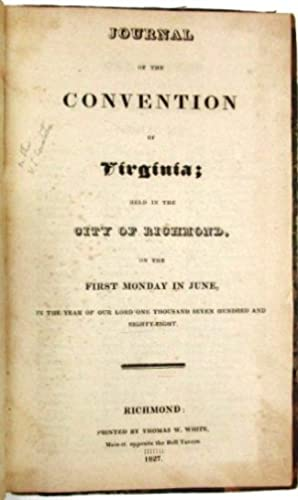 JOURNAL OF THE CONVENTION OF VIRGINIA; HELD IN THE CITY OF RICHMOND, ON THE FIRST MONDAY IN JUNE,...