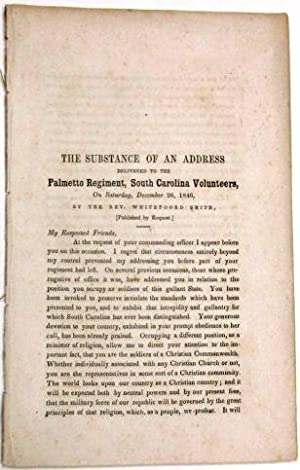 THE SUBSTANCE OF AN ADDRESS DELIVERED TO THE PALMETTO REGIMENT, SOUTH CAROLINA VOLUNTEERS, ON SAT...