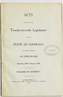 ACTS PASSED BY THE TWENTY-SEVENTH LEGISLATURE OF THE STATE OF LOUISIANA, IN EXTRA SESSION AT OPEL...