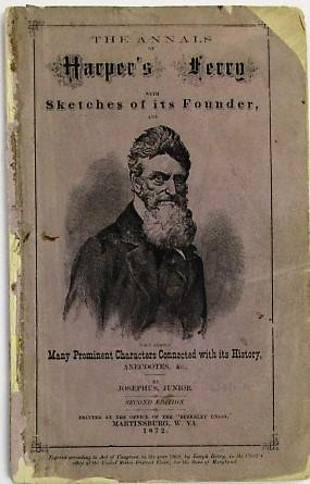 THE ANNALS OF HARPER'S FERRY WITH SKETCHES OF ITS FOUNDER, AND MANY PROMINENT CHARACTERS CONNECTE...
