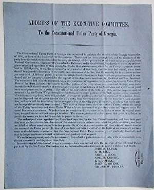 ADDRESS OF THE EXECUTIVE COMMITTEE, TO THE CONSTITUTIONAL UNION PARTY OF GEORGIA [and] ADDRESS OF...