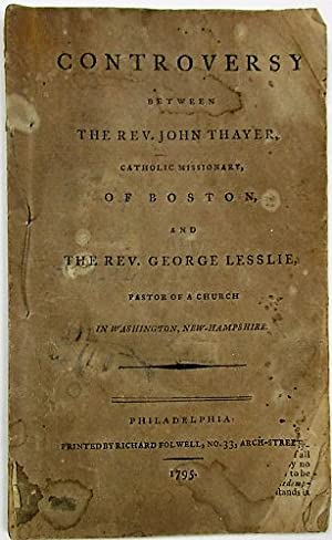 CONTROVERSY BETWEEN THE REV. JOHN THAYER, CATHOLIC MISSIONARY, OF BOSTON, AND THE REV. GEORGE LES...