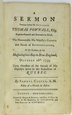 A SERMON PREACHED BEFORE HIS EXCELLENCY THOMAS POWNALL, ESQ; CAPTAIN-GENERAL AND GOVERNOR IN CHIE...