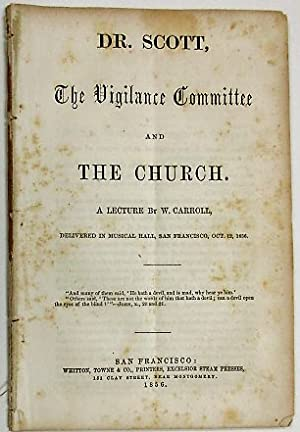 DR. SCOTT, THE VIGILANCE COMMITTEE AND THE CHURCH. A LECTURE BY W. CARROLL, DELIVERED IN MUSICAL ...