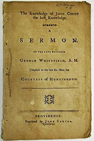 THE KNOWLEDGE OF JESUS CHRIST THE BEST KNOWLEDGE. A SERMON. BY THE LATE REVEREND GEORGE WHITEFIEL...